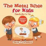 The Metal Bible for Kids : Chemistry Book for Kids | Children's Chemistry Books
