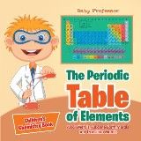 The Periodic Table of Elements - Alkali Metals, Alkaline Earth Metals and Transition Metals | Children's Chemistry Book