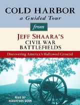 Cold Harbor: A Guided Tour from Jeff Shaara's Civil War Battlefields