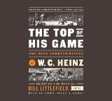 The Top of His Game: The Best Sportswriting of W. C. Heinz