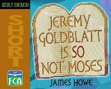 Jeremy Goldblatt is So Not Moses