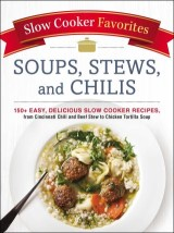 Slow Cooker Favorites Soups, Stews, and Chilis