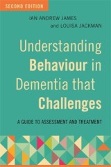 Understanding Behaviour in Dementia that Challenges, Second Edition
