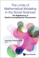 Limits Of Mathematical Modeling In The Social Sciences, The: The Significance Of Godel's Incompleteness Phenomenon