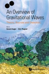Overview Of Gravitational Waves, An: Theory, Sources And Detection