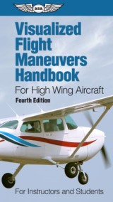 Visualized Flight Maneuvers Handbook for High Wing Aircraft