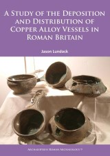A Study of the Deposition and Distribution of Copper Alloy Vessels in Roman Britain