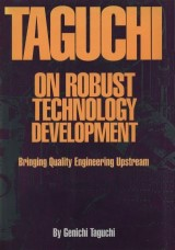 Taguchi on Robust Technology Development: Bringing Quality Engineering Upstream