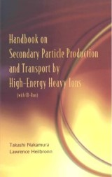 Handbook On Secondary Particle Production And Transport By High-energy Heavy Ions (With Cd-rom)