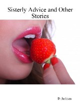 Sisterly Advice and Other Stories: Six Erotic and Romantic Tales
