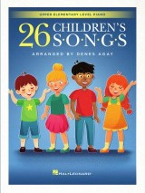 26 Children's Songs Arranged by Dennes Agay for Upper Elementary Piano