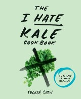 The I Hate Kale Cookbook