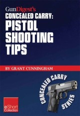 Gun Digest's Pistol Shooting Tips for Concealed Carry Collection eShort