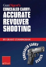 Gun Digest's Accurate Revolver Shooting Concealed Carry eShort