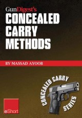 Gun Digest's Concealed Carry Methods eShort Collection