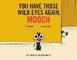 You Have Those Wild Eyes Again, Mooch