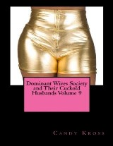 Dominant Wives Society and Their Cuckold Husbands Volume 9
