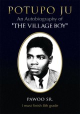 Potupo Ju: an Autobiography of ''The Village Boy'' I Must Finish 8Th Grade