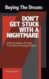 Buying the Dream: Don'T Get Stuck with a Nightmare