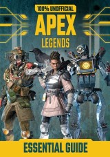 100% Unofficial Apex Legends Essential Guide