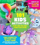 101 Kids Activities that are the Ooey, Gooey-est Ever!