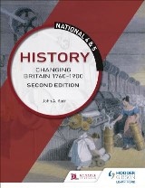 National 4 & 5 History: Changing Britain 1760-1914: Second Edition