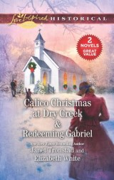 Calico Christmas at Dry Creek & Redeeming Gabriel