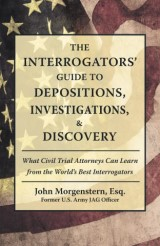 Interrogators' Guide to Depositions, Investigations, & Discovery