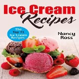 Ice Cream Recipes: The Top 73 Ice Cream Recipes