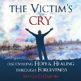 The Victim's Cry - Discovering Hope and Healing Through Forgiveness