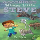 Goodnight, Wimpy Little Steve (An Unofficial Minecraft Book)
