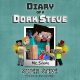 Diary of a Minecraft Dork Steve Book 6: Super Steve (An Unofficial Minecraft Diary Book)