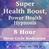 Super Health Boost, Power Health Hypnosis: 8 Hour Sleep Cycle Meditation