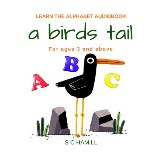 A Birds Tail... Children's Learn the Alphabet Audiobook for ages 3 and above.