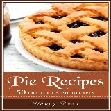 Pie Recipes: 50 Delicious Pie Recipes