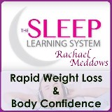 Rapid Weight Loss & Body Confidence with The Sleep Learning System & Rachael Meddows