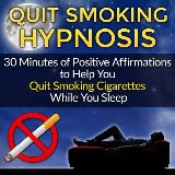 Quit Smoking Sleep Hypnosis: 30 Minute Positive Affirmations Guided Meditation to Help You With Smoking Cessation, Smoking Addiction & Recovery, and to Stop Smoking Forever (Quit Smoking Series Book 1)