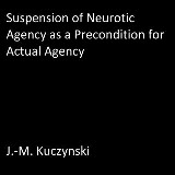 Suspension of Neurotic Agency as a Precondition for Actual Agency