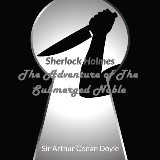Audio Books : Sir Arthur Conan Doyle - Sherlock Holmes - The Adventure Of The Submerged Noble