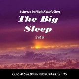 Science in High Resolution 3 of 6 The Big Sleep (lecture)