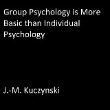 Group Psychology is More Basic than Individual Psychology