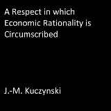 A Respect in Which Economic Rationality is Circumscribed