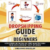 Dropshipping Guide for Beginners: A comprehensive guide to building your business on marketplaces using the Fulfillment by Amazon (FBA) program, eBay, and Sears