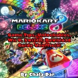 Mario Kart 8 Deluxe Game Tips, Unlockables, Wii U, Switch, Download Guide Unofficial
