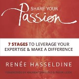 Share Your Passion: 7 Stages To Leverage Your Expertise And Make A Difference