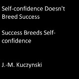 Self-confidence Doesn't Breed Success: Success Breeds Self-confidence