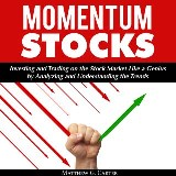 Momentum Stocks: Investing and Trading on the Stock Market Like a Genius by Analyzing and Understanding the Trends