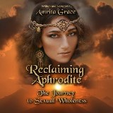 Reclaiming Aphrodite-The Journey to Sexual Wholeness