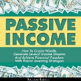 Passive Income: How To Create Wealth, Generate Several Income Streams And Achieve Financial Freedom With Proven Investing Strategies