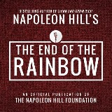The End of the Rainbow:An Official Publication of the Napoleon Hill Foundation